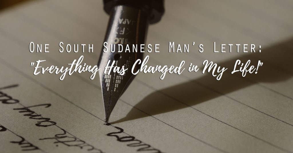 "One South Sudanese Man's Letter: ""Everything Has Changed in My Life!"""