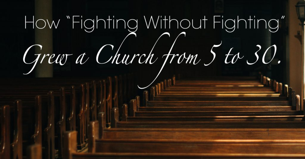 "How ""Fighting Without Fighting"" Grew a Church from 5 to 30."