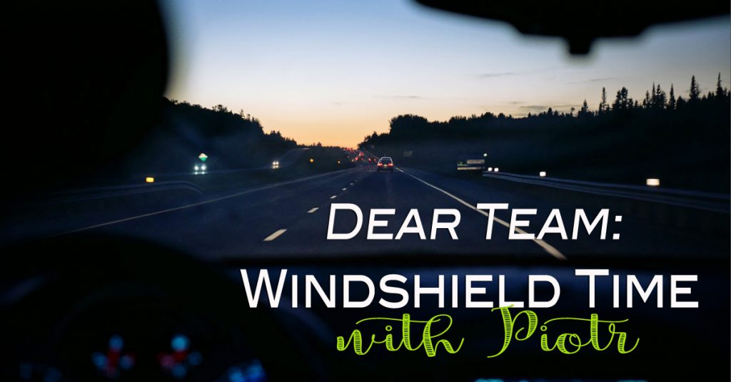 Dear Team: Windshield Time with Piotr