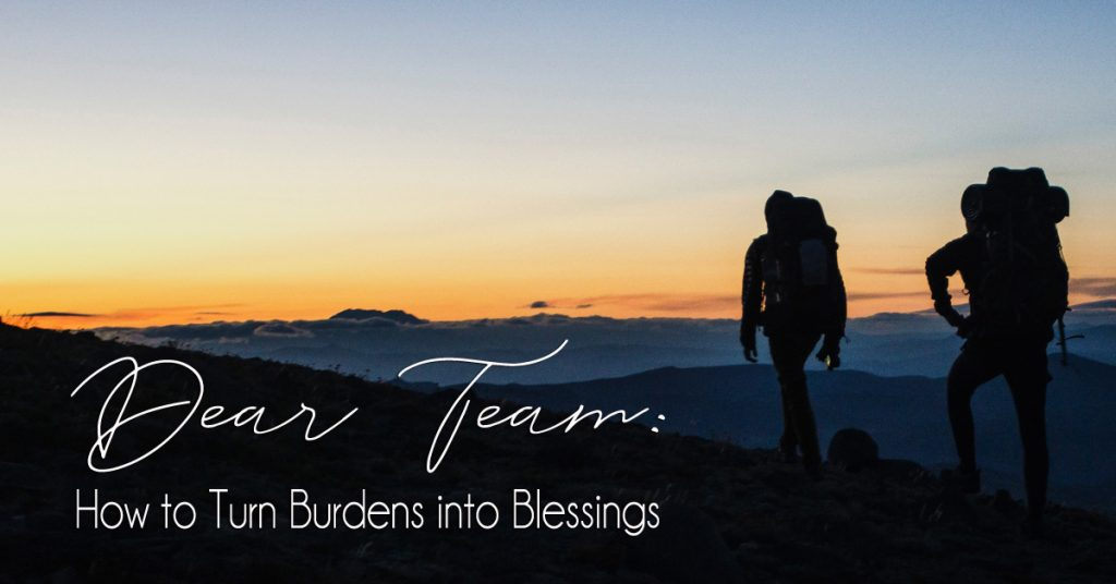 Dear Team: How to Turn Burdens to Blessings