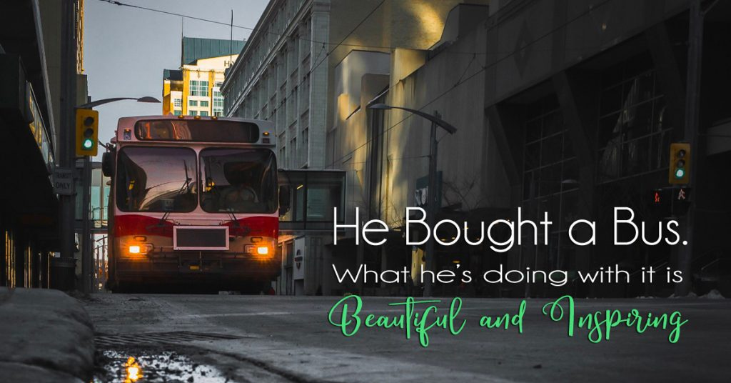 He Bought a Bus. What he does with it is Beautiful and Inspiring.