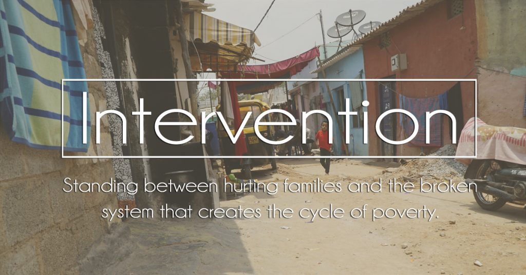 Intervention: Standing between the broken system that creates a cycle of poverty and hurting families.