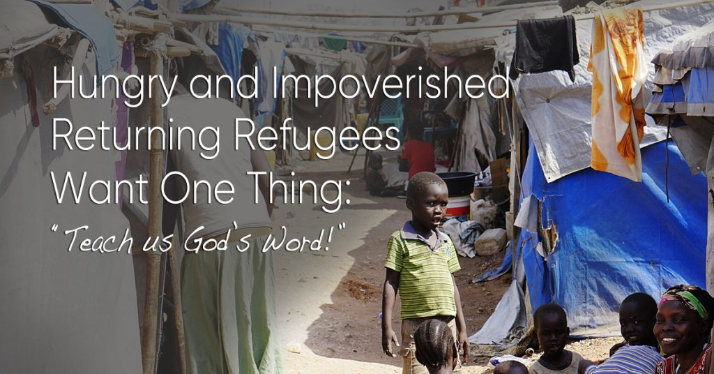 "Hungry and Impoverished Returning Refugees Want One Thing: ""Teach us more from God's Word!"""