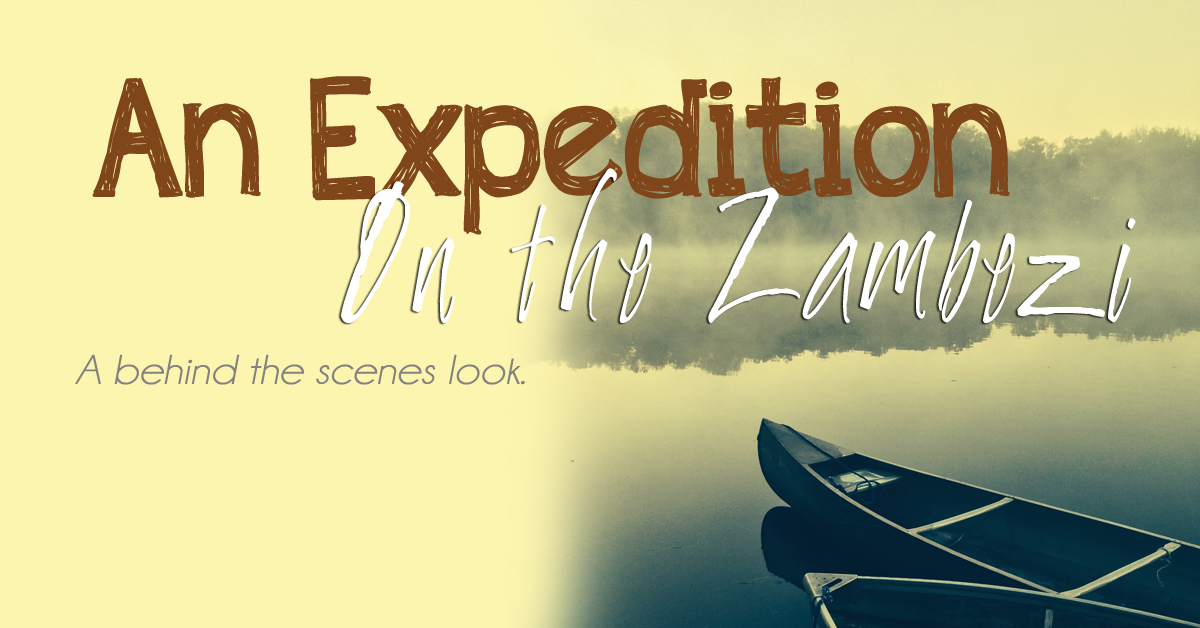 An Expedition on the Zambezi: A behind the scenes look