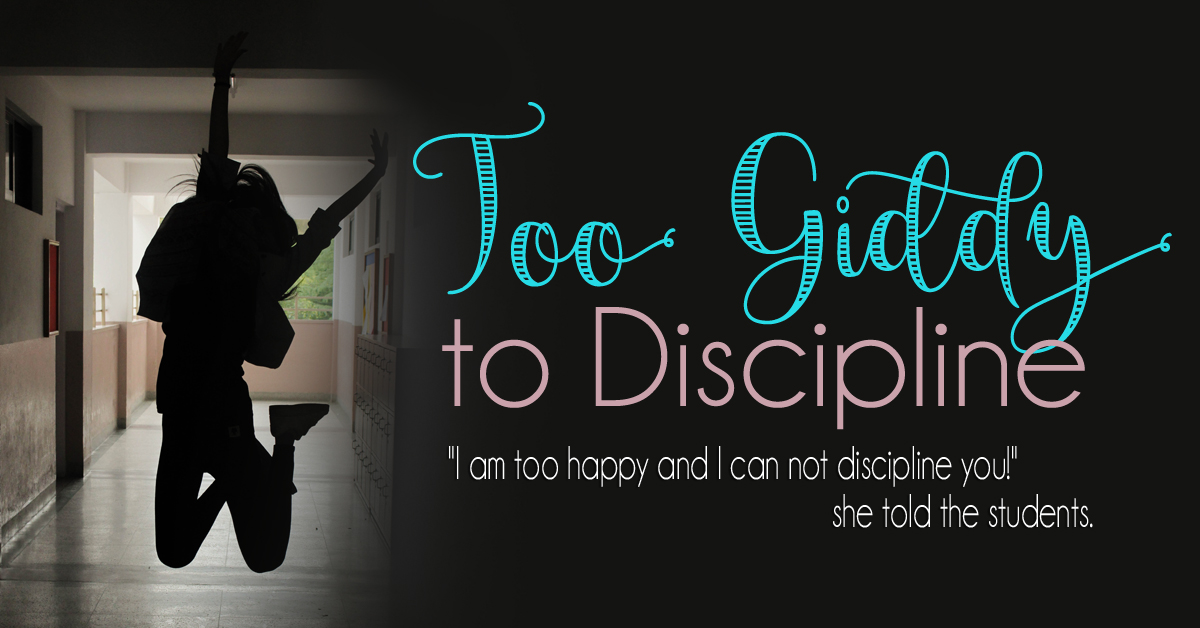 Too Giddy to Discipline