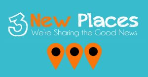 3 new places we're sharing the good news