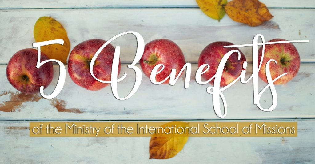 5 Benefits of the Ministry of the International School of Missions
