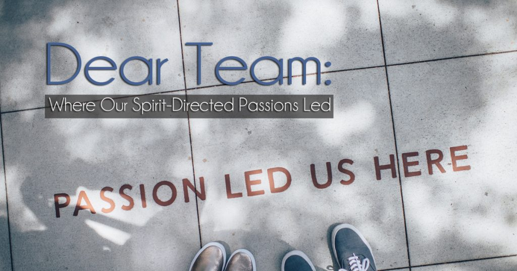 Dear Team: Where Our Spirit-Directed Passions Led