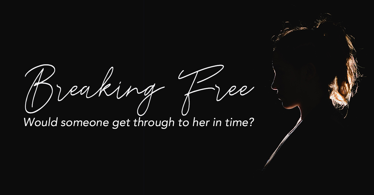 breaking free: would someone get through to her in time?