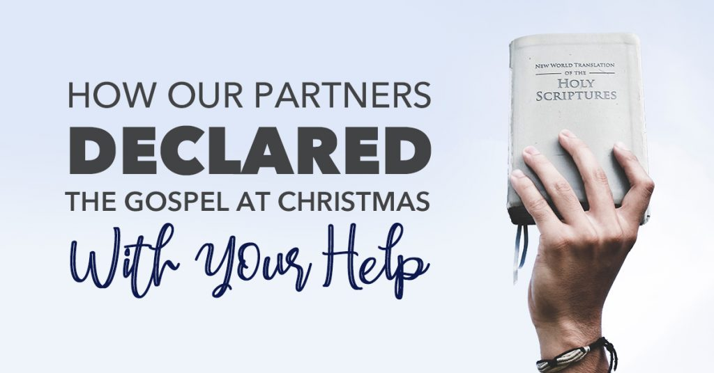 HOW OUR PARTNERS DECLARED THE GOSPEL AT CHRISTMAS WITH YOUR HELP